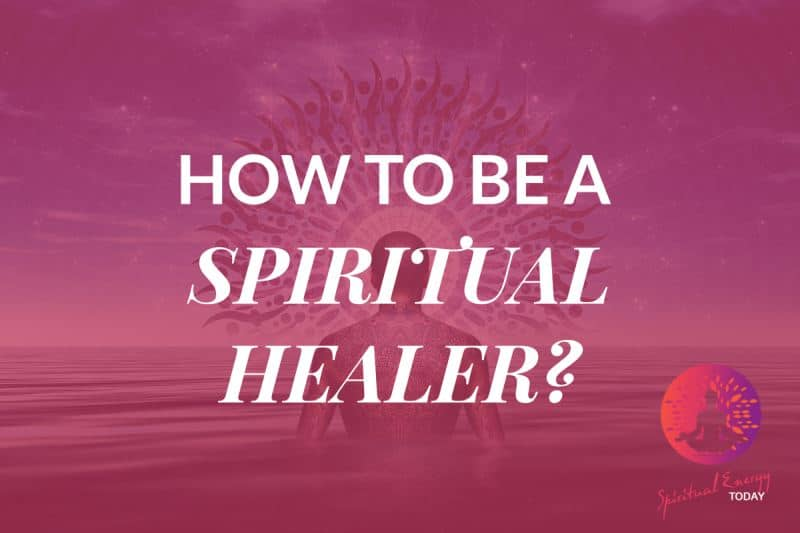 How to be a spiritual healer